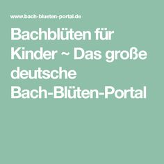 Bachblüten für Kinder ~ Das große deutsche Bach-Blüten-Portal