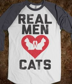 Real Men Love Cats... kind of want to get this for Dan lol