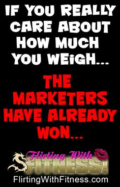 New Blog Post: If You Care About What You Weigh, The Marketers Have Already Won... http://flirtingwithfitness.com/blogs/champigny/getting-back-in-shape/weight-loss/if-you-care-about-what-you-weigh-the-marketers-have-already-won/ #weightloss