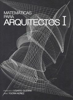 Matemáticas para arquitectos I / Ugarte Guerra, Francisco Javier / Lima : Pontificia Universidad Católica del Perú, Facultad de Arquitectura y Urbanismo, Oficina de Publicaciones, 2014 / NA 2000 U26 2014