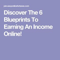 Discover The 6 Blueprints To Earning An Income Online!