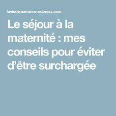Le séjour à la maternité : mes conseils pour éviter d'être surchargée