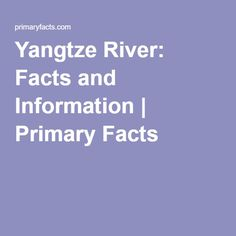 Yangtze River: Facts and Information   Primary Facts