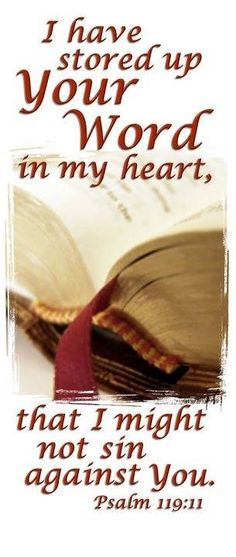 Psalm 119:11 Have God's Word stored in your heart so you will be ready the hour He returns.