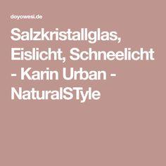 Salzkristallglas, Eislicht, Schneelicht - Karin Urban - NaturalSTyle
