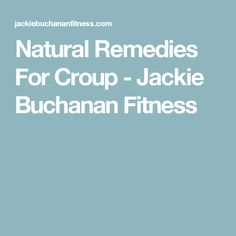 Natural Remedies For Croup - Jackie Buchanan Fitness
