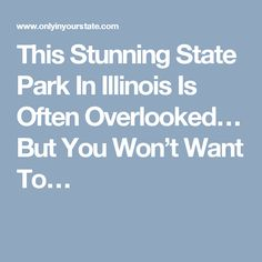 This Stunning State Park In Illinois Is Often Overlooked… But You Won't Want To…