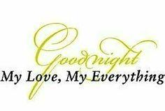 """Good Night My Love, My Everything!"""