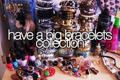 Have a big bracelets collection.