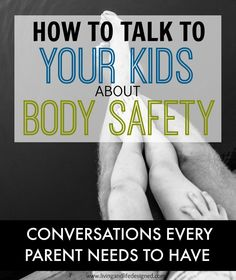 11 Conversations to Have with Your Kids About Body Safety, Unsafe People, Unsafe Touching and Unsafe Situations. What to do to get help and who to talk to.