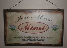 Just Call Me MIMI  I'm Way Too COOL For Grandmother SIGN 8 x 5 Grandparent Wall Plaque. $5.95, via Etsy.