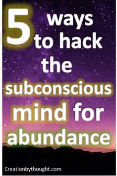 5 ways to hack the subconscious mind to manifest your desires. - creation by thought