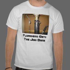 Plumbers do the job tee shirt