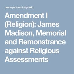 Amendment I (Religion): James Madison, Memorial and Remonstrance against Religious Assessments