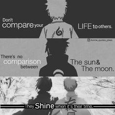 Não compare sua vida com a dos outros. Não tem comparação entre o sol e a lua, eles brilham quando é sua hora.