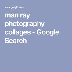 man ray photography collages - Google Search Man Ray Photography, Photography Collage, Collages, Google Search, Collagen, Collage