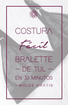 Costura fácil: Bralette en tul + molde gratis – Nocturno Design Blog Sewing Tutorials, Sewing Projects, Design Blog, Sewing Basics, Lingerie Models, Hand Embroidery, Branding, Underwear, Bikinis