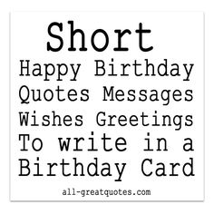 SHORT HAPPY BIRTHDAY MESSAGES - http://www.all-greatquotes.com/all-greatquotes/happy-birthday-messages/