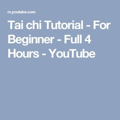 Tai chi Tutorial - For Beginner - Full 4 Hours - YouTube