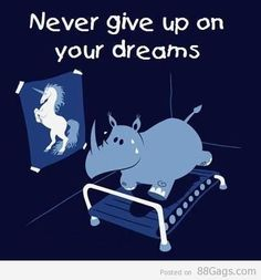 Never Give up Your Dreams.