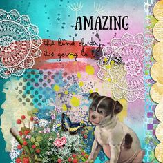 Amazing ~made with the following ~ Art Journal Style Template 1;Tea in Grandma's garden; Rise and Shine; Restoration; Soul in bloom & Wishville  by Altered Amanda's Studio