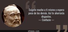 Frases de Confucio - Exígete mucho a ti mismo y espera poco de los demás. Así te ahorrarás disgustos.