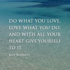 Do what you love ...... Roy Bennett #quote