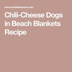 Chili-Cheese Dogs in Beach Blankets Recipe
