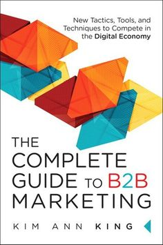 Buy The Complete Guide to Marketing: New Tactics, Tools, and Techniques to Compete in the Digital Economy by Kim Ann King and Read this Book on Kobo's Free Apps. Discover Kobo's Vast Collection of Ebooks and Audiobooks Today - Over 4 Million Titles! Marketing Pdf, Online Marketing, Digital Marketing, Marketing Ideas, Best Home Business, Marketing Techniques, Books To Read, Ebooks, Ann