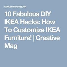 10 Fabulous DIY IKEA Hacks: How To Customize IKEA Furniture! | Creative Mag