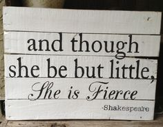 And though she be but little, she be fierce - Shakespeare, Pallet Art, Pallet Sign, Nursery, Baby Girl, Wooden Sign, Distressed