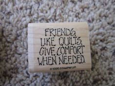 Friends Like Quilts Give Comfort When Needed $10.00