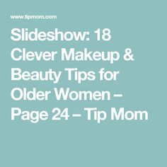 Slideshow: 18 Clever Makeup & Beauty Tips for Older Women – Page 24 – Tip Mom