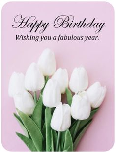 Send Free White Tulip Happy Birthday to Loved Ones on Birthday & Greeting Cards by Davia. It's free, and you also can use your own customized birthday calendar and birthday reminders. Happy Birthday Greetings Friends, Happy Birthday Wishes Images, Happy Birthday Celebration, Birthday Wishes Messages, Birthday Blessings, Happy Birthday Pictures, Birthday Greeting Cards, Card Birthday, Birthday Calendar