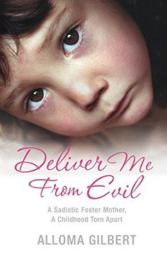 Deliver Me From Evil: A Sadistic Foster Mother A Childhood Torn Apart