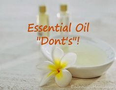 The DON'Ts of Essential Oils…