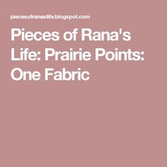 Pieces of Rana's Life: Prairie Points: One Fabric