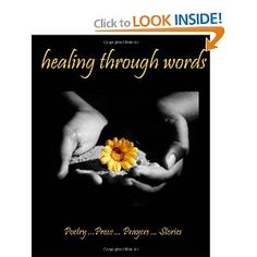 The Anthological Writers, Ann White, Judy Guadalupe, Kimberly Burnham, et al. (2012). Healing Through Words, Poetry ... Prose ... Prayers ... Stories. , Inner Child Press, Janet P. Caldwell (Preface), William S. Peters Sr. (Designer), ISBN: 0615731929. Poem: Beyond Seeing and Hearing, Kimberly Burnham pg 20.  [Amazon Paperback Page] http://www.amazon.com/Healing-Through-Words-Prayers-Stories/dp/0615731929 and http://www.amazon.com/Kimberly-Burnham/e/B0054RZ4A0