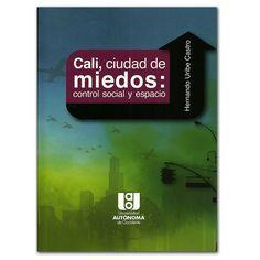 Cali, ciudad de miedos: control social y espacio  http://www.librosyeditores.com/tiendalemoine/3056-cali-ciudad-de-miedos-control-social-y-espacio.html  Editores y distribuidores