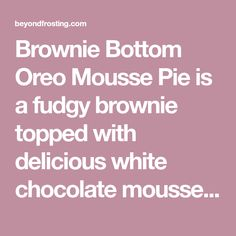 Brownie Bottom Oreo Mousse Pie is a fudgy brownie topped with delicious white chocolate mousse and crushed Oreos. Everyone will love this easy Oreo dessert! Oreo Mousse, White Chocolate Mousse, Oreo Cookie Recipes, Oreo Cookies, Fudgy Brownies, Chocolate Brownies, Oreo Dessert Easy, Brownie Toppings, Crushed Oreos
