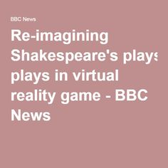 Re-imagining Shakespeare's plays in virtual reality game - BBC News Shakespeare Words, Shakespeare Plays, Virtual Reality Games, Motion Capture, Play N Go, News Games, Bbc News, Vr, English