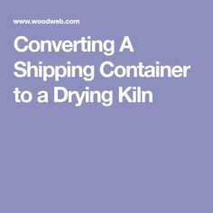 Converting A Shipping Container to a Drying Kiln