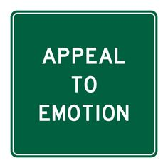 APPEAL TO EMOTION Method of persuasion used to create an emotional response.
