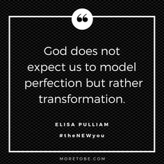 God does not expect us to model perfection but rather transformation. So will you take the next step toward embracing authentic life change with Him and through His Word?