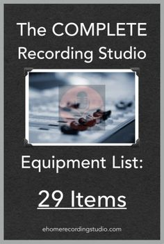 The Complete Recording Studio Equipment List: The 29 Items ehomerecordingstu...