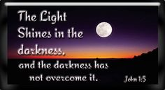 The Light Shines In The Darkness John 1:5