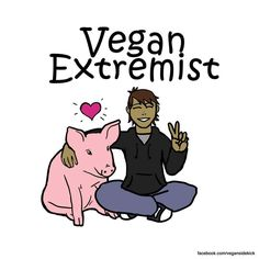"This is how a ""vegan extremist"" looks like ;-)"