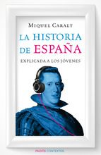 Caralt, Miquel.  La Historia de España explicada a los jóvenes. Barcelona [etc.] : Paidós, 2014