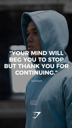 "mind will beg you to stop but thank you for continuing. ""Your mind will beg you to stop but thank you for continuing. ""Your mind will beg you to stop but thank you for continuing. Life Quotes Love, Daily Quotes, Wisdom Quotes, Me Quotes, Funny Quotes, Study Motivation, Fitness Motivation Quotes, Motivation Inspiration, Motivational Quotes For Fitness"