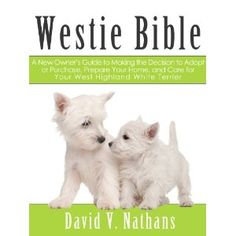 Westie Bible: A New Owner's Guide to Adopting, Feeding, Grooming, Caring for and Living with a West Highland Terrier (Kindle Edition) http://www.amazon.com/dp/B005VV3SIE/?tag=wwwmoynulinfo-20 B005VV3SIE